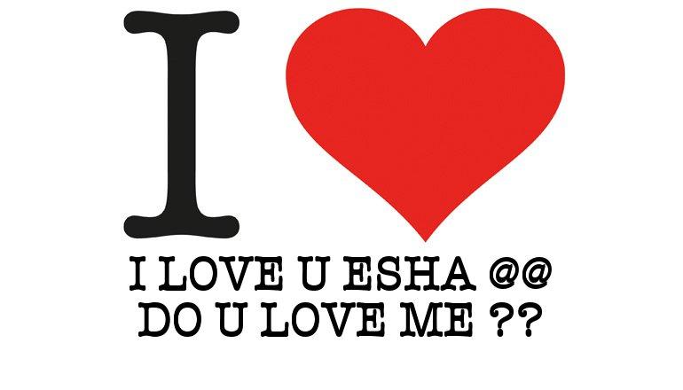 I Love I LOVE U ESHA @@ DO U LOVE ME ?? - I love You Generator, I