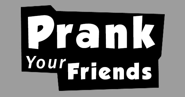 Prank Your Friends